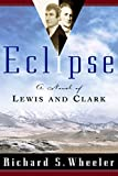 Wheeler, Richard S.: Eclipse: A Novel of Lewis and Clark