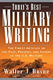Boyne, Walter: Today's Best Military Writing : The Finest Articles on the Past, Present, and Future of the U. S. Military