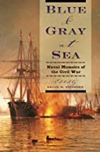 Blue & Gray at Sea: Naval Memoirs of the…