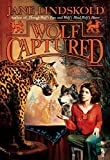 Lindskold, Jane: Wolf Captured (Tom Doherty Associates Books)