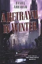 A Betrayal in Winter by Daniel Abraham