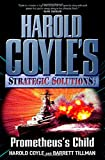 Coyle, Harold: Prometheus's Child: Harold Coyle's Strategic Solutions, Inc.