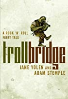 Troll Bridge: A Rock'n' Roll Fairy Tale by…