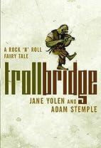 Troll Bridge: A Rock'n' Roll Fairy Tale by…