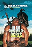 Martinez, A. Lee: In the Company of Ogres