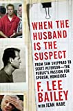 Bailey, F. Lee: When the Husband Is the Suspect
