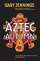 Aztec Autumn by Gary Jennings