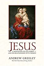 Jesus: A Meditation on His Stories and His…