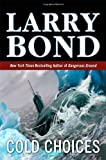 Bond, Larry: Cold Choices