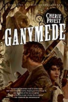 Ganymede (Clockwork Century 4) by Cherie…