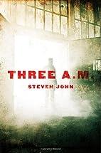 Three A.M. by Steven John