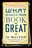 Walton, Jo: What Makes This Book So Great