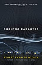 Burning Paradise by Robert Charles Wilson