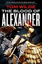 The Blood of Alexander: A Novel by Tom Wilde