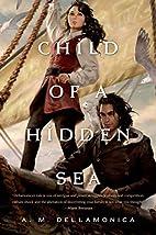 Child of a Hidden Sea by A.M. Dellamonica
