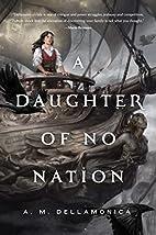 A Daughter of No Nation by A.M. Dellamonica