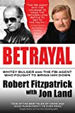 Fitzpatrick, Robert: Betrayal: Whitey Bulger and the FBI Agent Who Fought to Bring Him Down