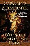 Caroline Stevermer: When the King Comes Home