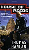 Harlan, Thomas: House of Reeds (Tor Science Fiction)
