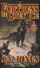 A Fortress of Grey Ice by J. V. Jones