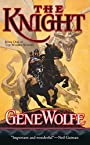 The Knight: Part I of The Wizard Knight, A Novel in Two Parts (The Wizard Knight) - Gene Wolfe