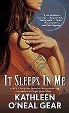 It Sleeps in Me by Kathleen O'Neal Gear