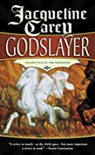 Godslayer by Jacqueline Carey