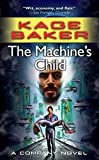 Baker, Kage: The Machine's Child: A Company Novel