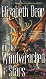 Elizabeth Bear: All the Windwracked Stars