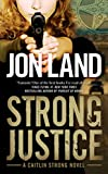 Land, Jon: Strong Justice: A Caitlin Strong Novel