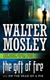 Mosley, Walter: The Gift of Fire / On the Head of a Pin: Two Short Novels from Crosstown to Oblivion