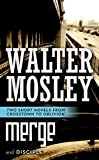 Mosley, Walter: Merge / Disciple: Two Short Novels from Crosstown to Oblivion