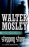 Mosley, Walter: Stepping Stone / Love Machine: Crosstown to Oblivion