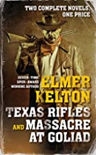 Texas Rifles and Massacre at Goliad by Elmer…