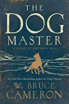 The Dog Master: A Novel of the First Dog by…