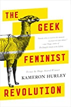 The Geek Feminist Revolution by Kameron…