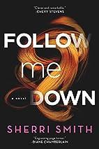 Follow Me Down: A Novel by Sherri Smith