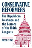 Rae, Nicol C.: Conservative Reformers: The Republican Freshmen and the Lessons of the 104th Congress