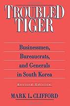 Troubled Tiger: Businessmen, Bureaucrats and…