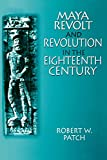 Patch, Robert: Maya Revolt and Revolution in the Eighteenth Century