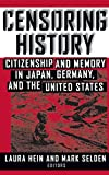 Censoring History Citizenship and Memory in Japan, Germany and the U. S.