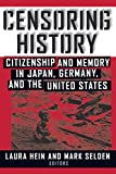 Hein, Laura Elizabeth: Censoring History: Citizenship and Memory in Japan, Germany, and the United States