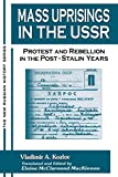 Kozlov, Vladimir A.: Mass Uprisings in the USSR: Protest and Rebellion in the Post-Stalin Years
