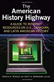 Dennis A. Trinkle: The American History Highway: A Guide to Internet Resources on U.S., Canadian, and Latin American History