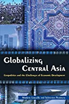 Globalizing Central Asia : geopolitics and…