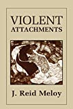 Meloy, J. Reid: Violent Attachments