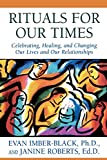 Imber-Black, Evan: Rituals for Our Times : Celebrating, Healing, and Changing Our Lives and Our Relationships