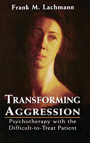 transforming-aggression-psychotherapy-with-the-difficult-to-treat-patient