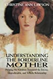 Lawson, Christine Ann: Understanding the Borderline Mother: Helping Her Children Transcend the Intense, Unpredictable, and Volatile Relationship