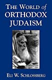 Schlossberg, Eli W.: The World of Orthodox Judaism